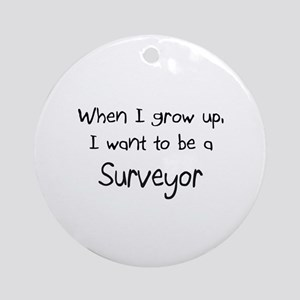 When I grow up I want to be a Surveyor Ornament (R