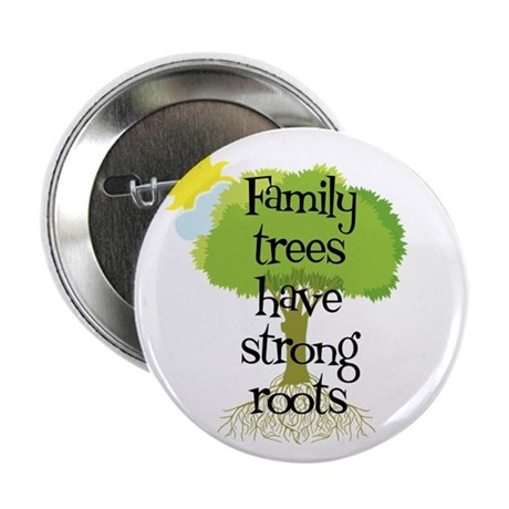 "Trees Have Strong Roots 2.25"" Button"