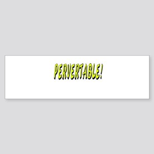PERVERTABLE Bumper Sticker