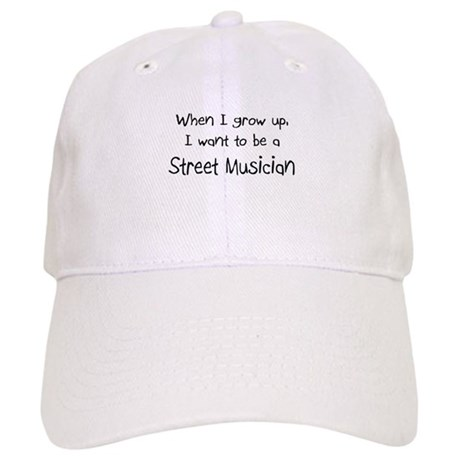 When I grow up I want to be a Street Musician Cap