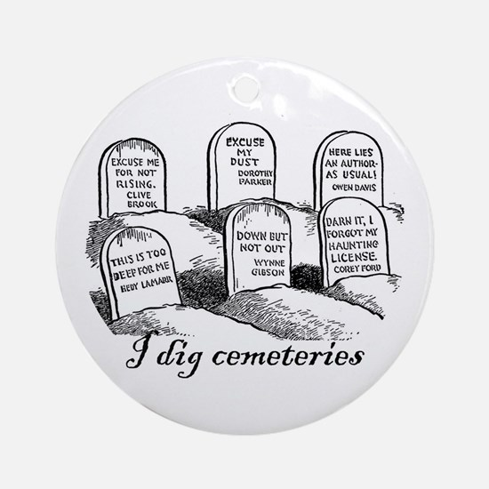 I Dig Cemeteries Ornament (Round)