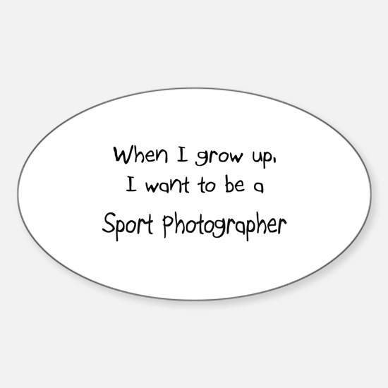 When I grow up I want to be a Sport Photographer S