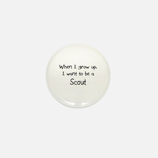 When I grow up I want to be a Scout Mini Button