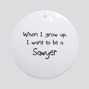 When I grow up I want to be a Sawyer Ornament (Rou