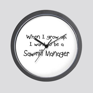 When I grow up I want to be a Sawmill Manager Wall