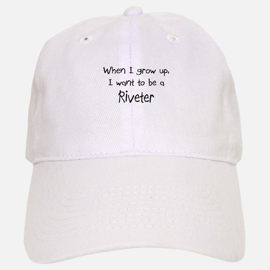 When I grow up I want to be a Riveter Baseball Baseball Cap
