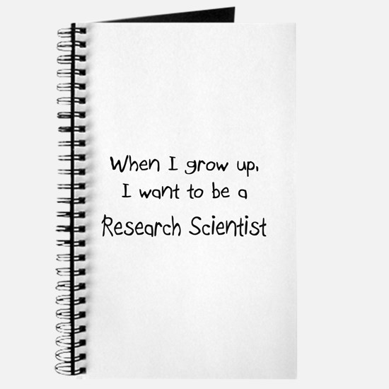 When I grow up I want to be a Research Scientist J