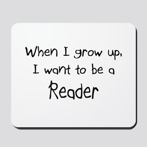 When I grow up I want to be a Reader Mousepad