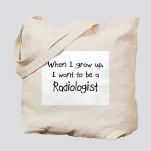 When I grow up I want to be a Radiologist Tote Bag