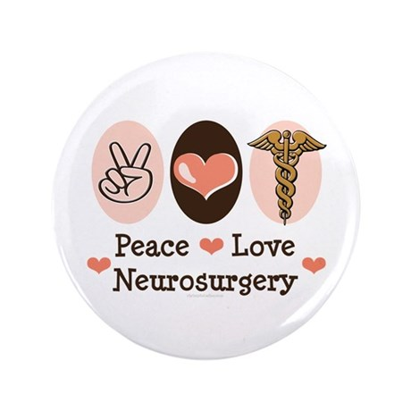 "Peace Love Neurosurgery 3.5"" Button"