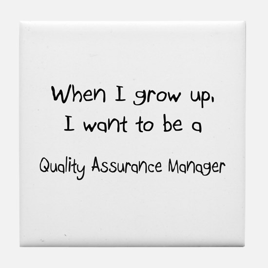 When I grow up I want to be a Quality Assurance Ma