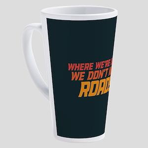 Don't Need Roads 17 oz Latte Mug