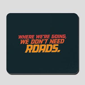 Don't Need Roads Mousepad