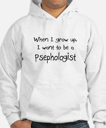 When I grow up I want to be a Psephologist Hoodie