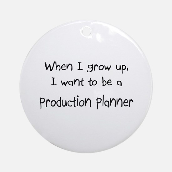 When I grow up I want to be a Production Planner O