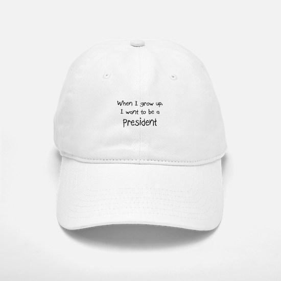When I grow up I want to be a President Baseball Baseball Cap