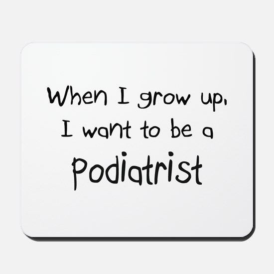 When I grow up I want to be a Podiatrist Mousepad