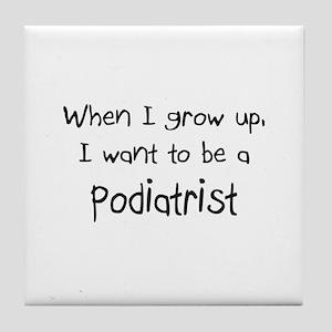 When I grow up I want to be a Podiatrist Tile Coas