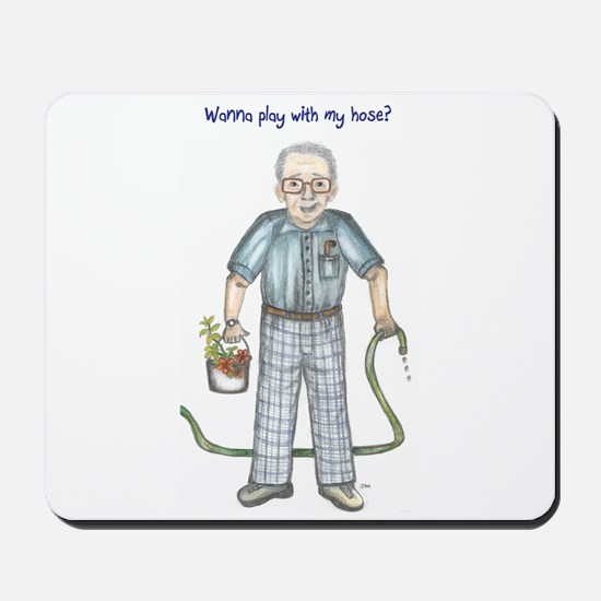Wanna play with my hose? Dirty old man Mousepad
