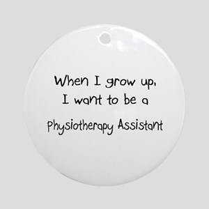 When I grow up I want to be a Physiotherapy Assist