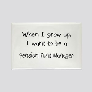 When I grow up I want to be a Pension Fund Manager
