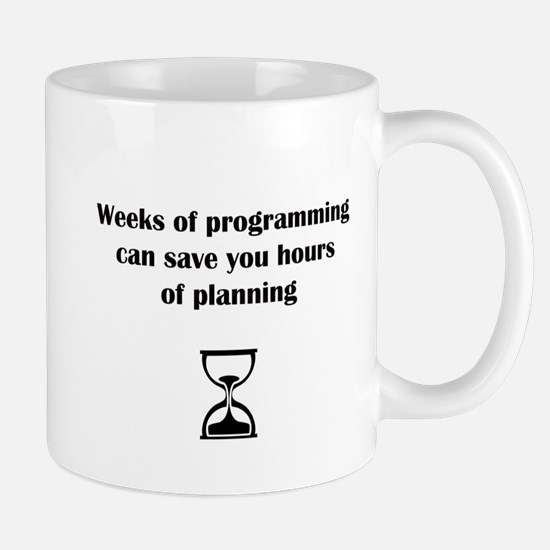 Weeks of programming can save you hours of pl Mugs