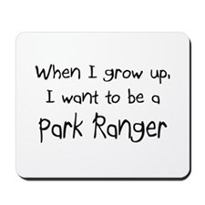 When I grow up I want to be a Park Ranger Mousepad
