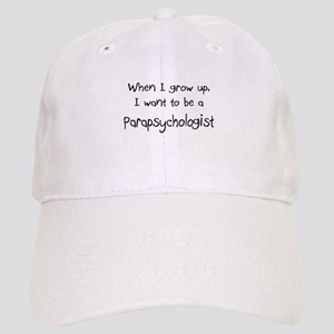 When I grow up I want to be a Parapsychologist Cap