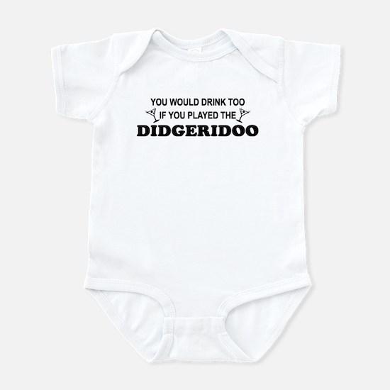 You'd Drink Too Didgeridoo Infant Bodysuit