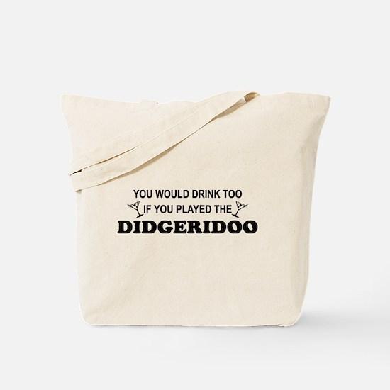 You'd Drink Too Didgeridoo Tote Bag