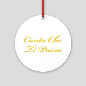 Canta Che Ti Passa Ornament (Round)