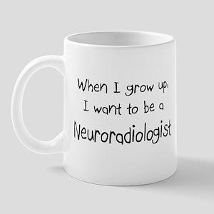 When I grow up I want to be a Neuroradiologist Mug