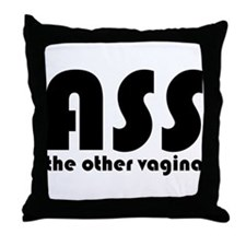 Ass the Other Vagina Throw Pillow