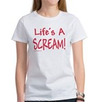 Life's A Scream! Women's T-Shirt