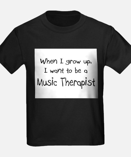 When I grow up I want to be a Music Therapist T