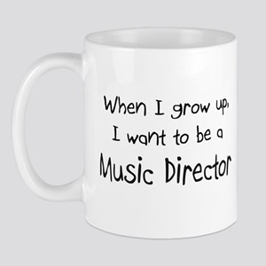 When I grow up I want to be a Music Director Mug