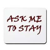 Ask me to stay Classic Mousepad