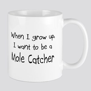 When I grow up I want to be a Mole Catcher Mug