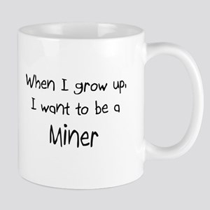 When I grow up I want to be a Miner Mug