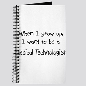 When I grow up I want to be a Medical Technologist
