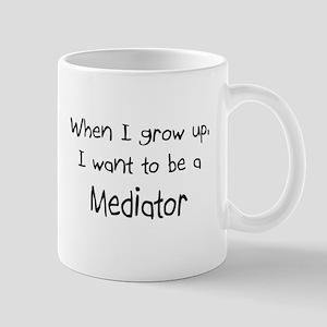 When I grow up I want to be a Mediator Mug