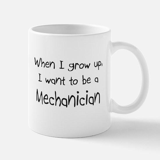 When I grow up I want to be a Mechanician Mug