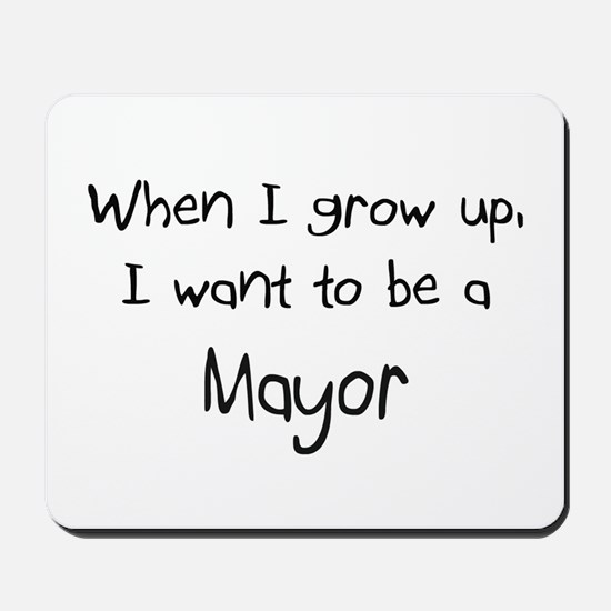 When I grow up I want to be a Mayor Mousepad