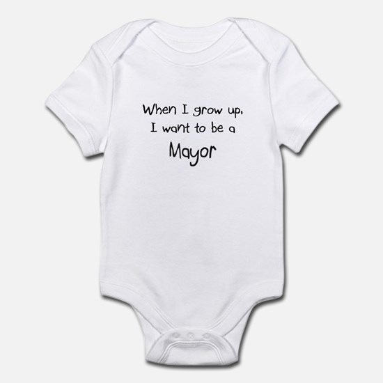 When I grow up I want to be a Mayor Infant Bodysui