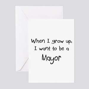 When I grow up I want to be a Mayor Greeting Cards