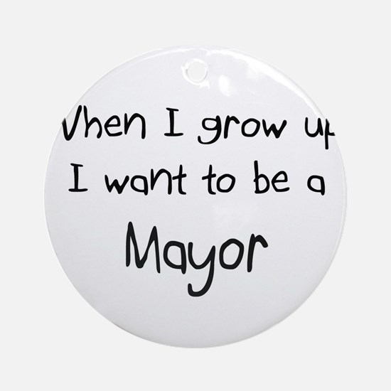 When I grow up I want to be a Mayor Ornament (Roun