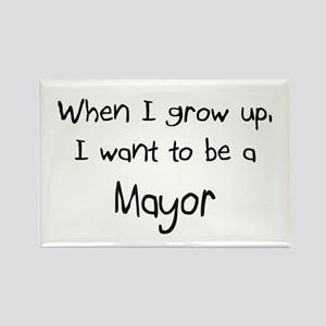 When I grow up I want to be a Mayor Rectangle Magn