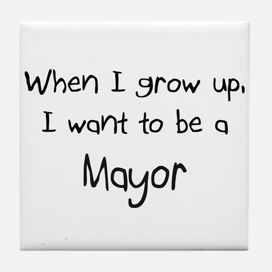 When I grow up I want to be a Mayor Tile Coaster