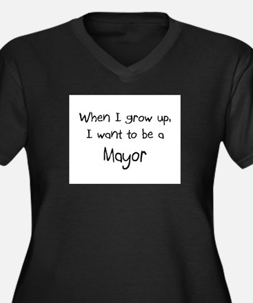 When I grow up I want to be a Mayor Women's Plus S