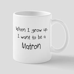 When I grow up I want to be a Matron Mug